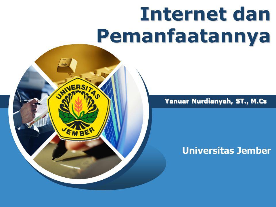 Internet dan Pemanfaatannya Yanuar Nurdianyah, ST., M.Cs Universitas Jember