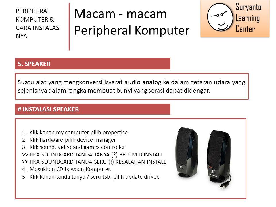 Macam - macam Peripheral Komputer PERIPHERAL KOMPUTER & CARA INSTALASI NYA 5. SPEAKER Suatu alat yang mengkonversi isyarat audio analog ke dalam getar