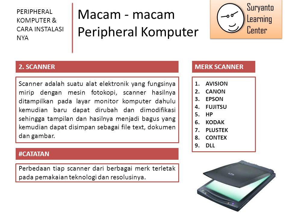 Macam - macam Peripheral Komputer PERIPHERAL KOMPUTER & CARA INSTALASI NYA 2. SCANNER Scanner adalah suatu alat elektronik yang fungsinya mirip dengan