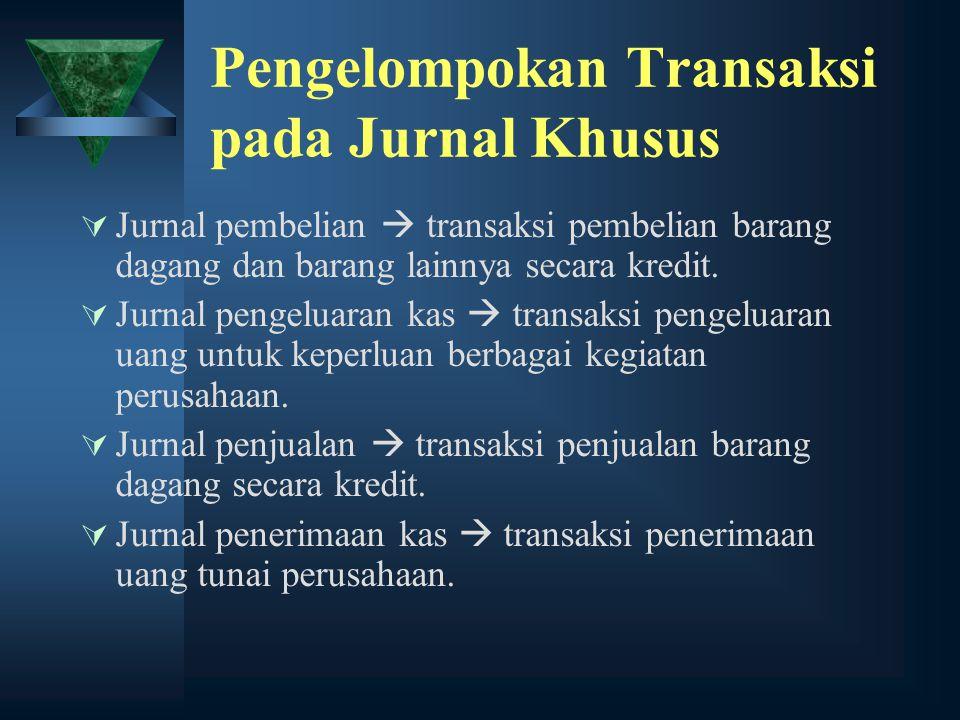 Pengelompokan Transaksi pada Jurnal Khusus  Jurnal pembelian  transaksi pembelian barang dagang dan barang lainnya secara kredit.  Jurnal pengeluar