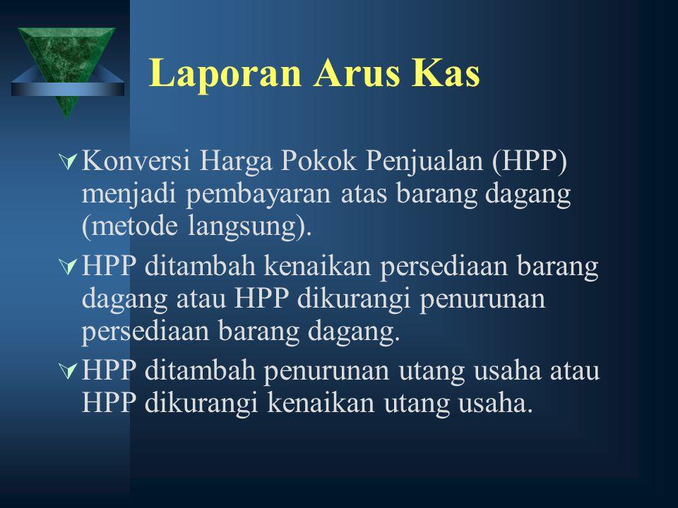 Laporan Arus Kas  Konversi Harga Pokok Penjualan (HPP) menjadi pembayaran atas barang dagang (metode langsung).  HPP ditambah kenaikan persediaan ba
