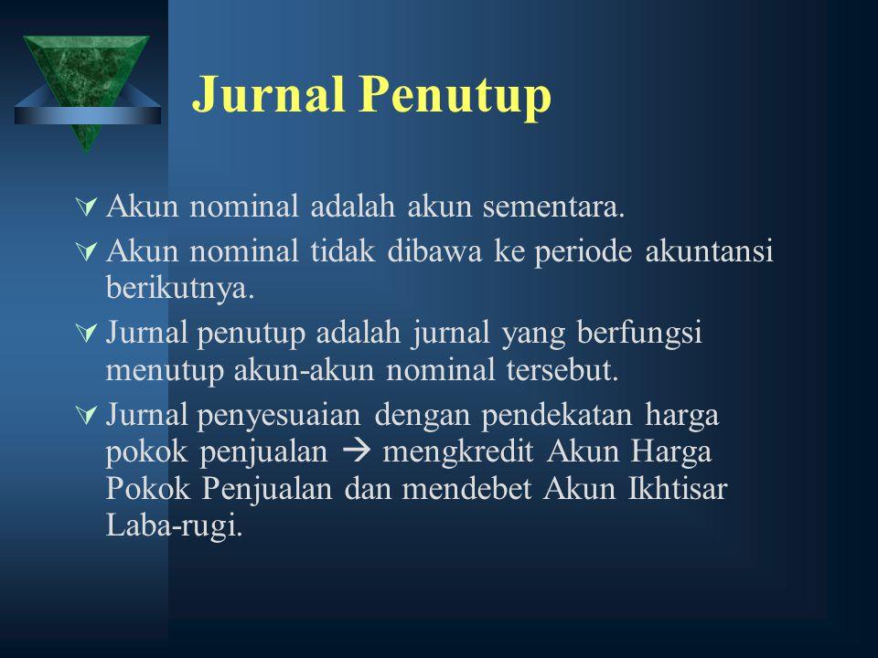 Jurnal Penutup  Akun nominal adalah akun sementara.  Akun nominal tidak dibawa ke periode akuntansi berikutnya.  Jurnal penutup adalah jurnal yang