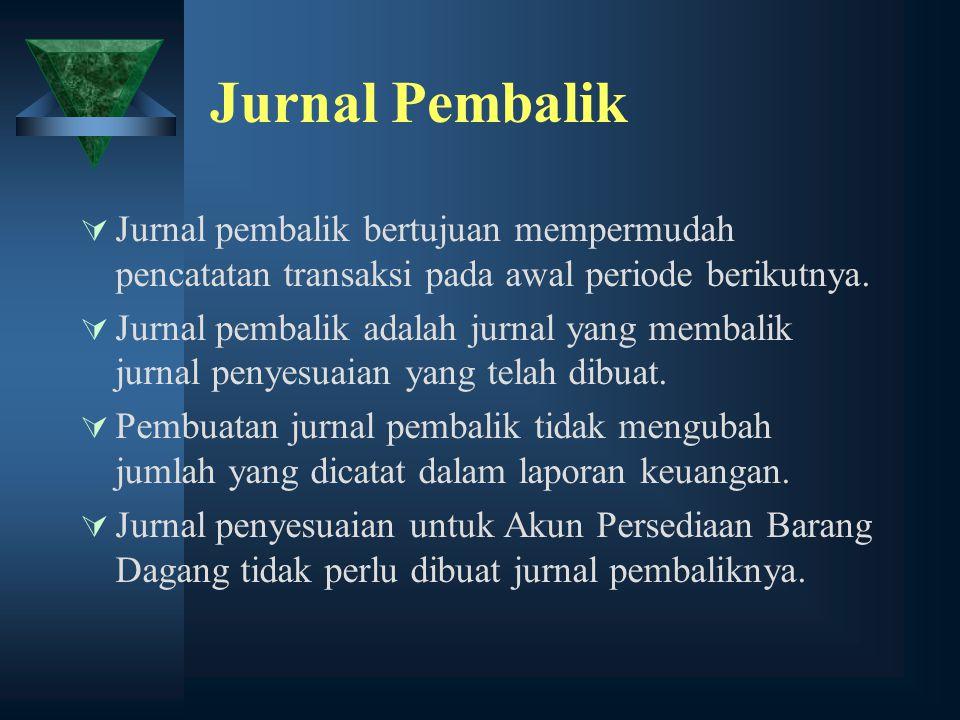 Jurnal Pembalik  Jurnal pembalik bertujuan mempermudah pencatatan transaksi pada awal periode berikutnya.  Jurnal pembalik adalah jurnal yang membal