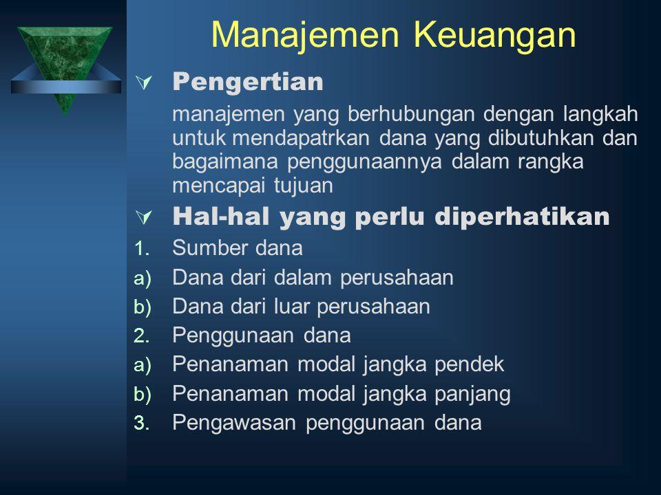 Manajemen Keuangan  Pengertian manajemen yang berhubungan dengan langkah untuk mendapatrkan dana yang dibutuhkan dan bagaimana penggunaannya dalam ra