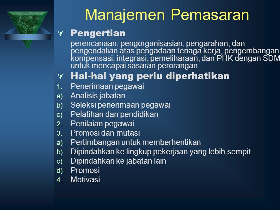 Manajemen Pemasaran  Pengertian perencanaan, pengorganisasian, pengarahan, dan pengendalian atas pengadaan tenaga kerja, pengembangan, kompensasi, in