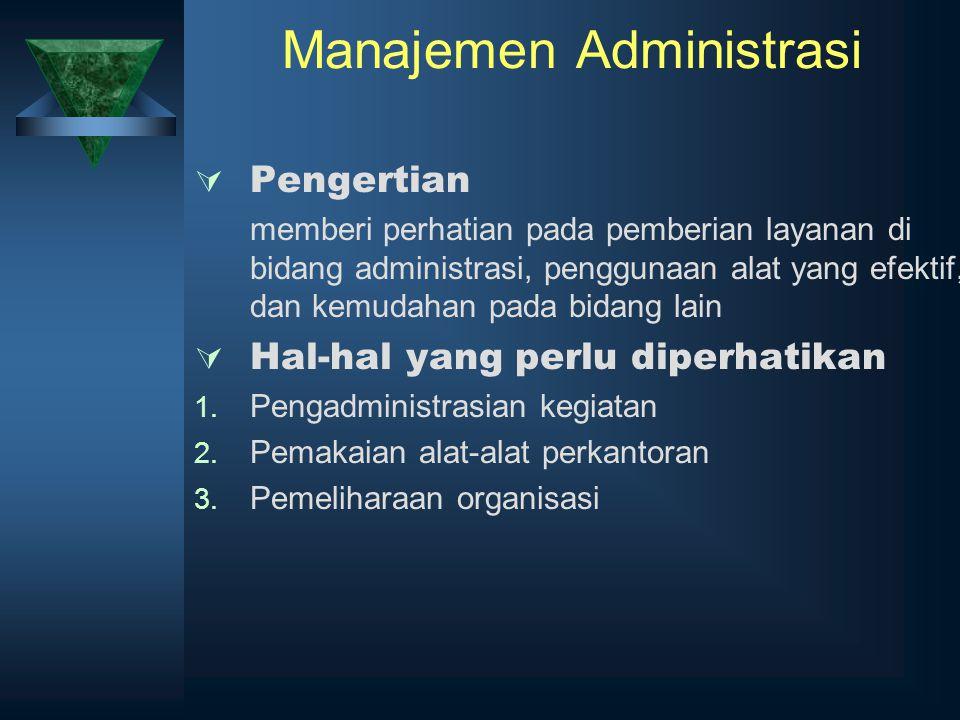Manajemen Administrasi  Pengertian memberi perhatian pada pemberian layanan di bidang administrasi, penggunaan alat yang efektif, dan kemudahan pada