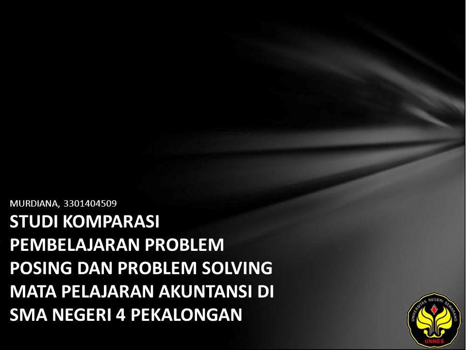 MURDIANA, 3301404509 STUDI KOMPARASI PEMBELAJARAN PROBLEM POSING DAN PROBLEM SOLVING MATA PELAJARAN AKUNTANSI DI SMA NEGERI 4 PEKALONGAN