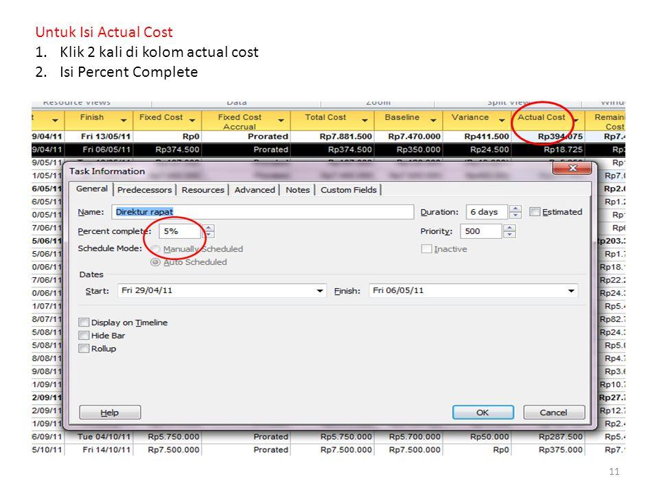 11 Untuk Isi Actual Cost 1.Klik 2 kali di kolom actual cost 2.Isi Percent Complete