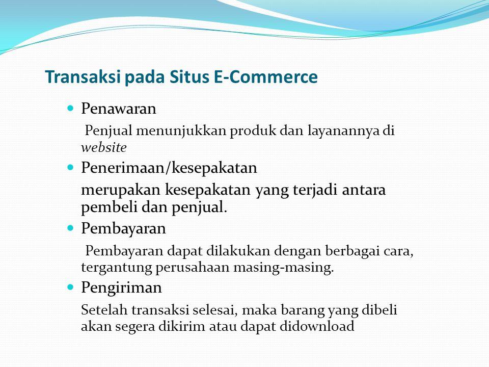 Transaksi pada Situs E-Commerce Penawaran Penjual menunjukkan produk dan layanannya di website Penerimaan/kesepakatan merupakan kesepakatan yang terja