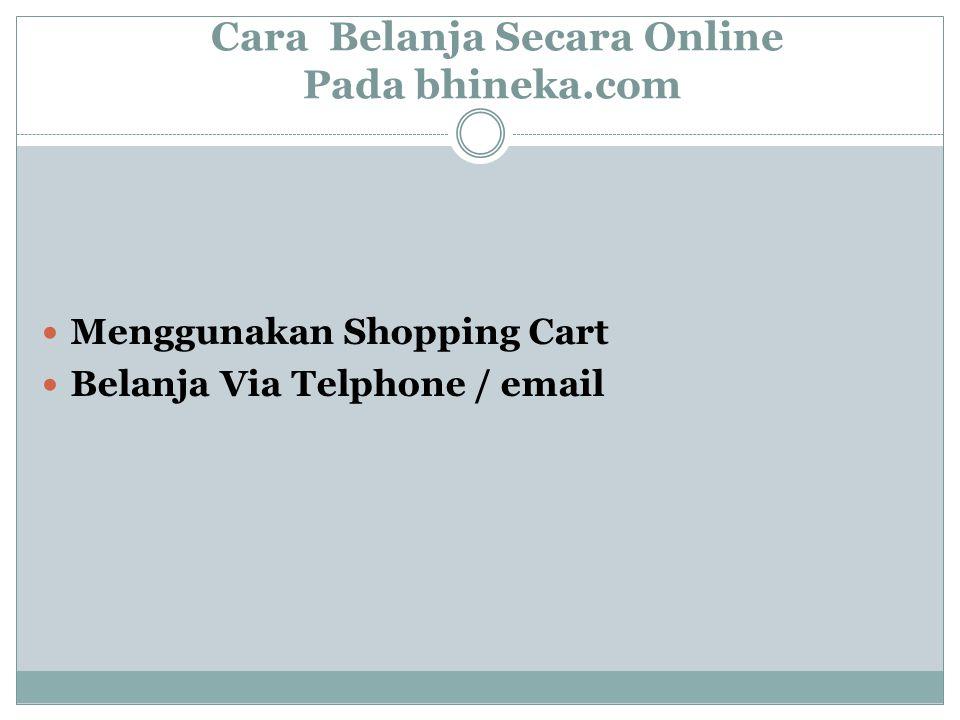 Cara Belanja Secara Online Pada bhineka.com Menggunakan Shopping Cart Belanja Via Telphone / email