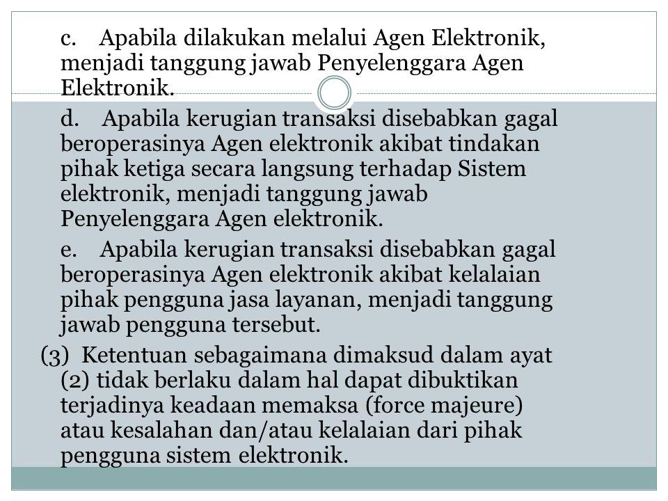 c. Apabila dilakukan melalui Agen Elektronik, menjadi tanggung jawab Penyelenggara Agen Elektronik. d. Apabila kerugian transaksi disebabkan gagal ber