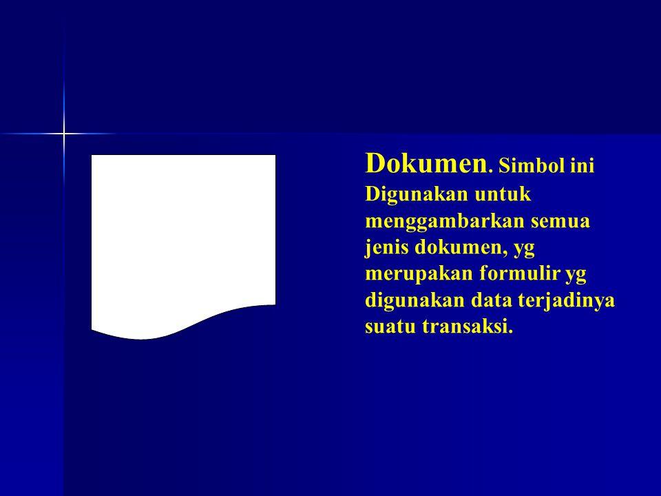 Dokumen. Simbol ini Digunakan untuk menggambarkan semua jenis dokumen, yg merupakan formulir yg digunakan data terjadinya suatu transaksi.