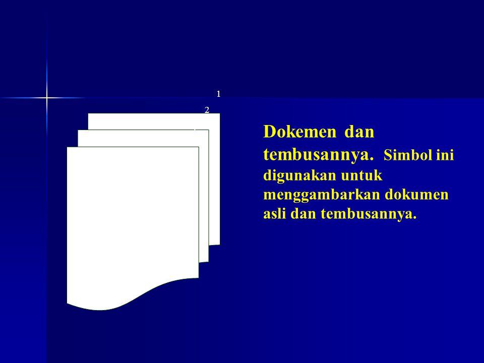 1 2 3 Dokemen dan tembusannya. Simbol ini digunakan untuk menggambarkan dokumen asli dan tembusannya.