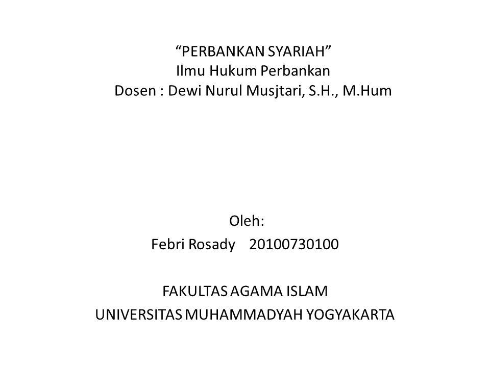 """""""PERBANKAN SYARIAH"""" Ilmu Hukum Perbankan Dosen : Dewi Nurul Musjtari, S.H., M.Hum Oleh: Febri Rosady 20100730100 FAKULTAS AGAMA ISLAM UNIVERSITAS MUHA"""