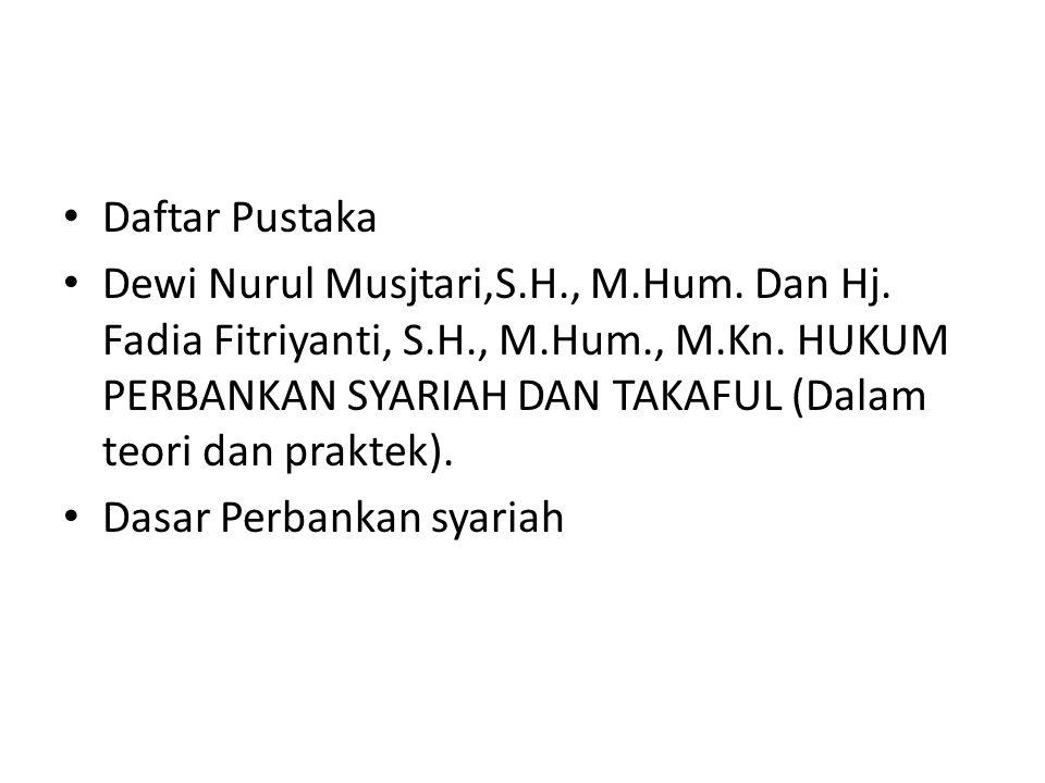 Daftar Pustaka Dewi Nurul Musjtari,S.H., M.Hum. Dan Hj. Fadia Fitriyanti, S.H., M.Hum., M.Kn. HUKUM PERBANKAN SYARIAH DAN TAKAFUL (Dalam teori dan pra
