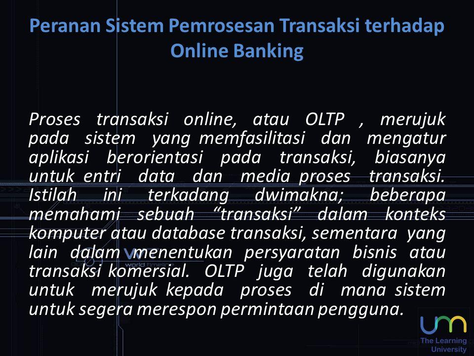 Proses transaksi online, atau OLTP, merujuk pada sistem yang memfasilitasi dan mengatur aplikasi berorientasi pada transaksi, biasanya untuk entri dat