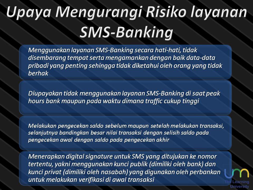 Menggunakan layanan SMS-Banking secara hati-hati, tidak disembarang tempat serta mengamankan dengan baik data-data pribadi yang penting sehingga tidak