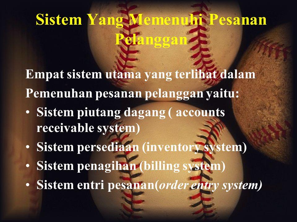 Empat sistem utama yang terlihat dalam Pemenuhan pesanan pelanggan yaitu: Sistem piutang dagang ( accounts receivable system) Sistem persediaan (inventory system) Sistem penagihan (billing system) Sistem entri pesanan(order entry system)