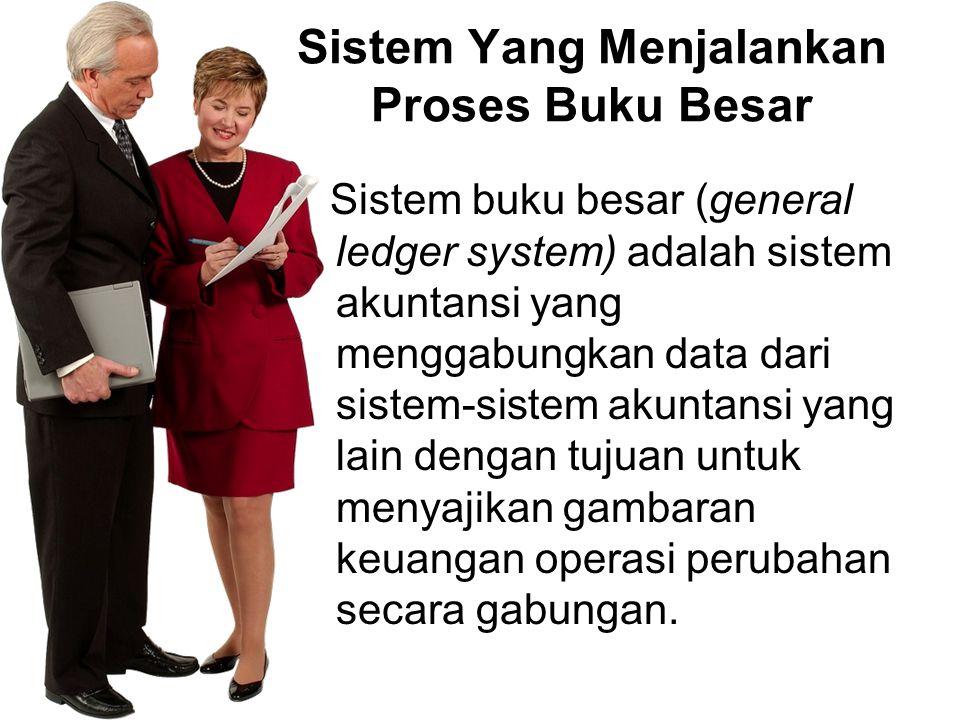 Sistem Yang Menjalankan Proses Buku Besar Sistem buku besar (general ledger system) adalah sistem akuntansi yang menggabungkan data dari sistem-sistem akuntansi yang lain dengan tujuan untuk menyajikan gambaran keuangan operasi perubahan secara gabungan.