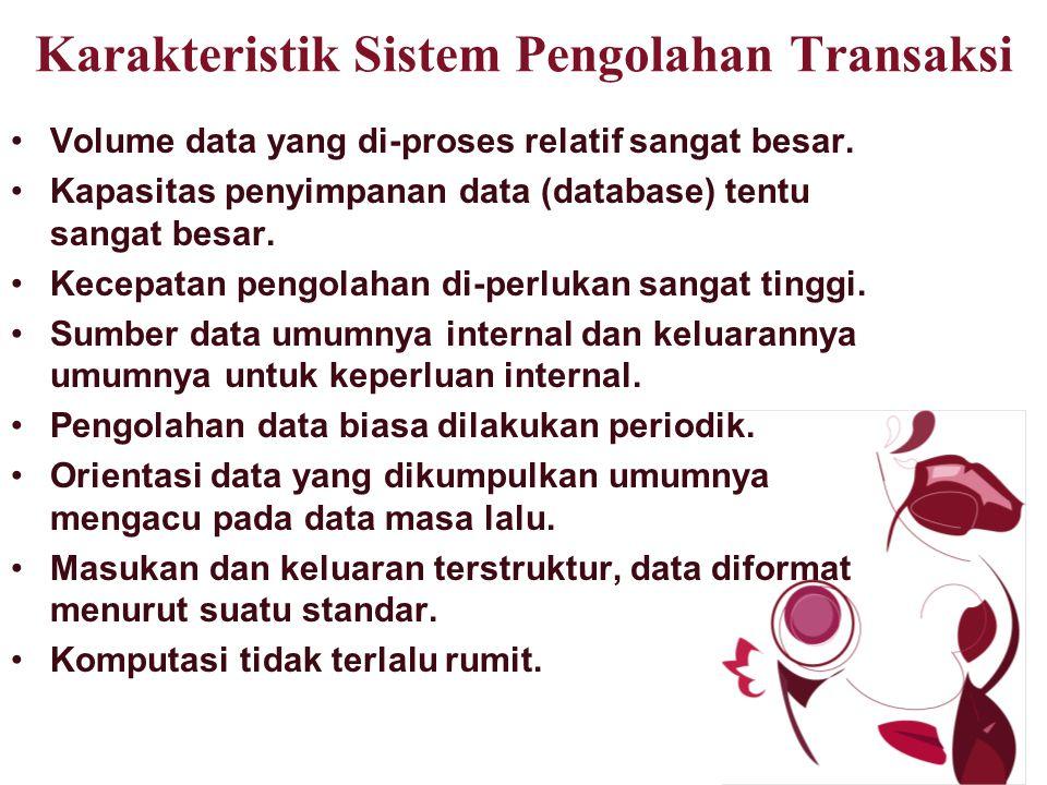 Karakteristik Sistem Pengolahan Transaksi Volume data yang di-proses relatif sangat besar.