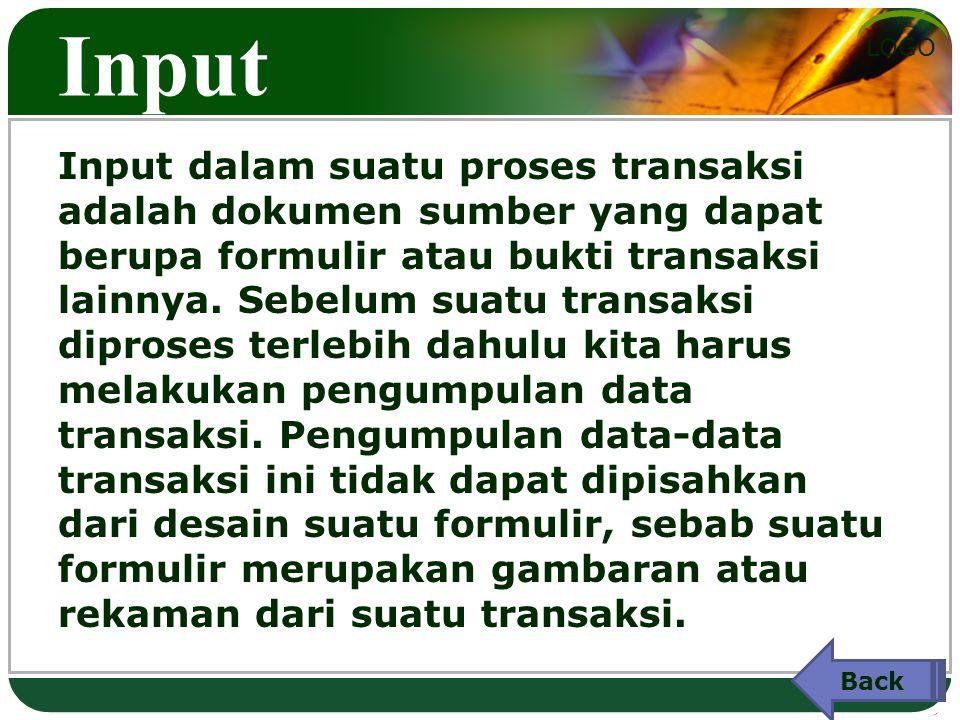 LOGO Input Input dalam suatu proses transaksi adalah dokumen sumber yang dapat berupa formulir atau bukti transaksi lainnya.