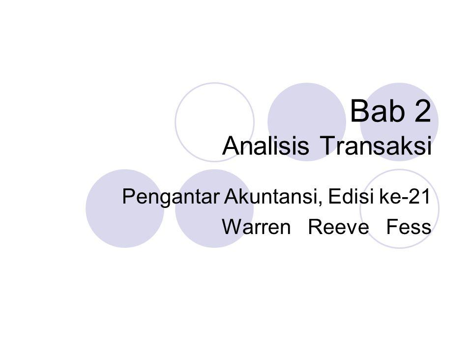 Bab 2 Analisis Transaksi Pengantar Akuntansi, Edisi ke-21 Warren Reeve Fess