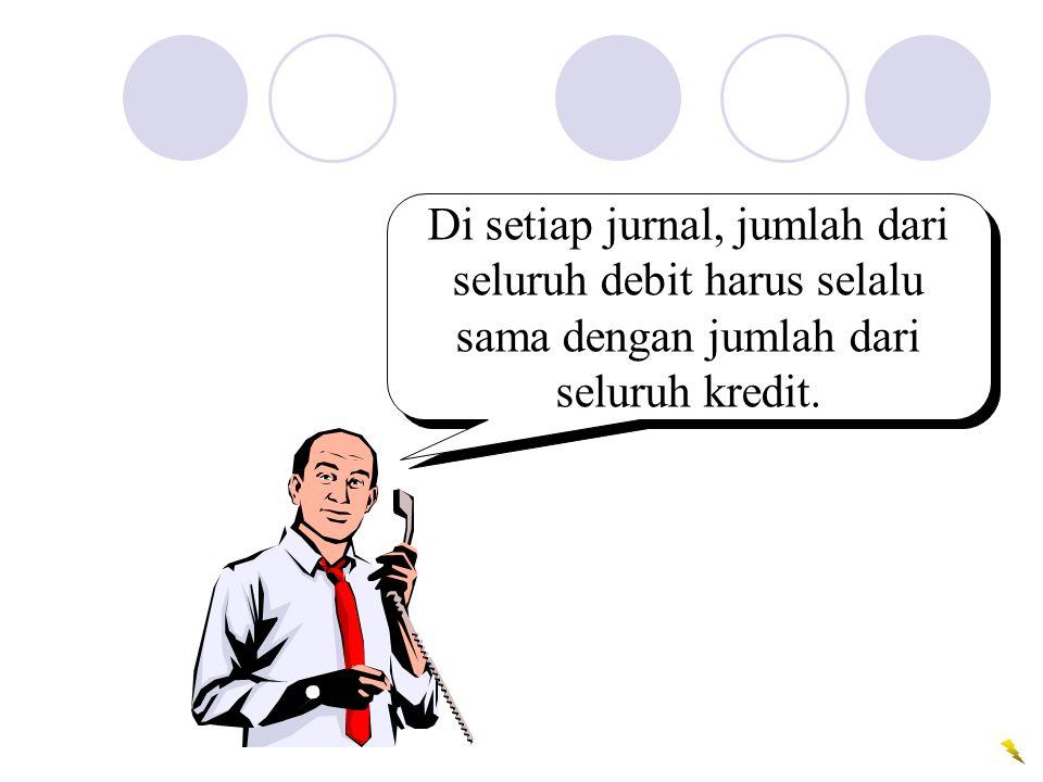 Di setiap jurnal, jumlah dari seluruh debit harus selalu sama dengan jumlah dari seluruh kredit.