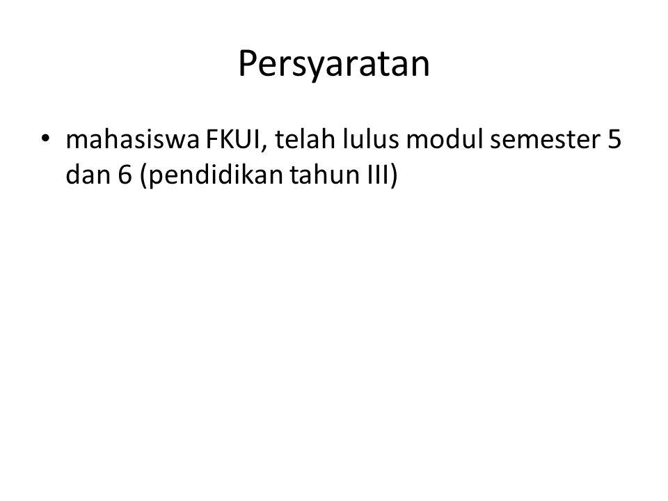 Persyaratan mahasiswa FKUI, telah lulus modul semester 5 dan 6 (pendidikan tahun III)