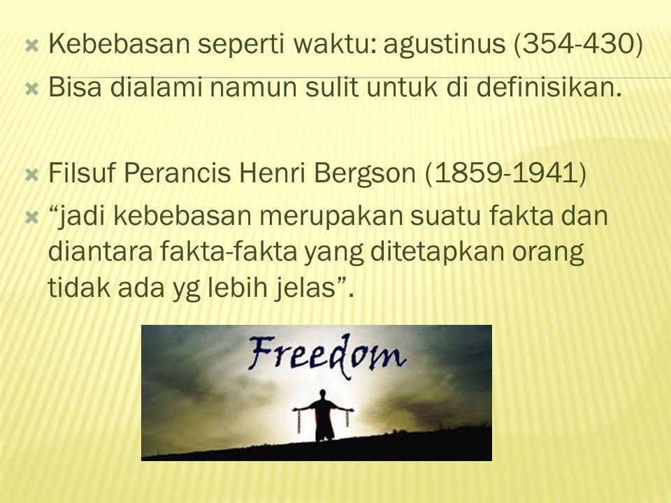 """ Kebebasan seperti waktu: agustinus (354-430)  Bisa dialami namun sulit untuk di definisikan.  Filsuf Perancis Henri Bergson (1859-1941)  """"jadi ke"""