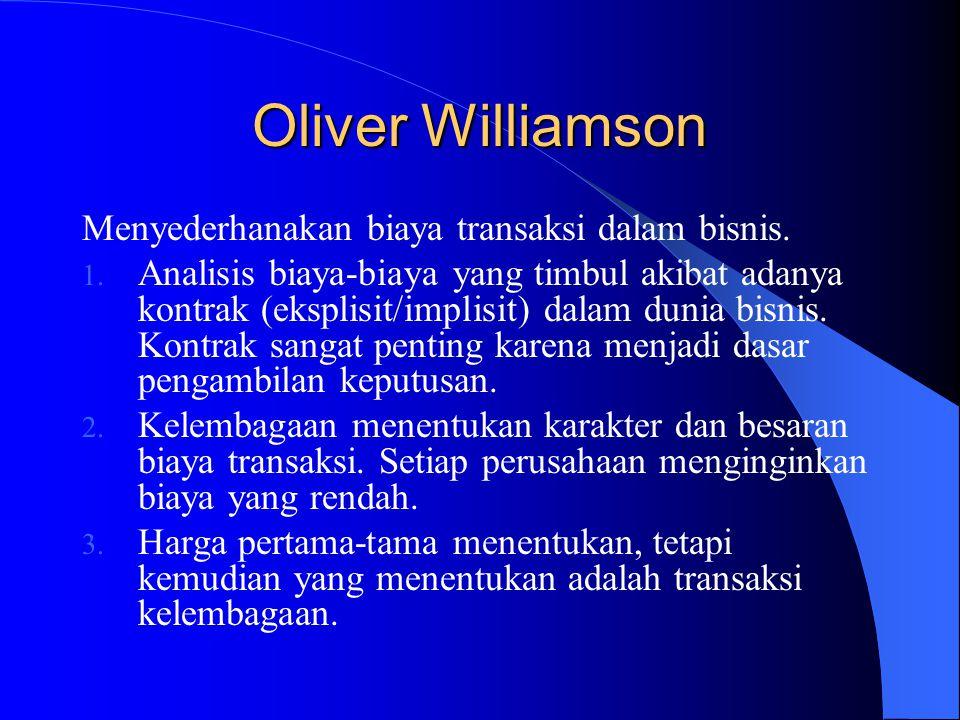 Oliver Williamson Menyederhanakan biaya transaksi dalam bisnis. 1. Analisis biaya-biaya yang timbul akibat adanya kontrak (eksplisit/implisit) dalam d