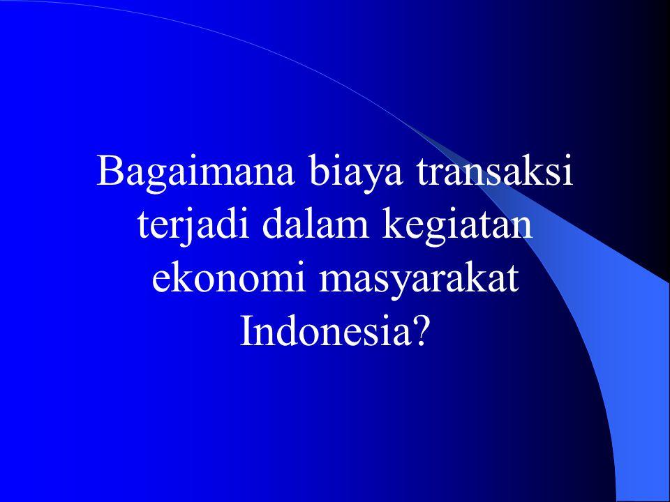 Bagaimana biaya transaksi terjadi dalam kegiatan ekonomi masyarakat Indonesia?