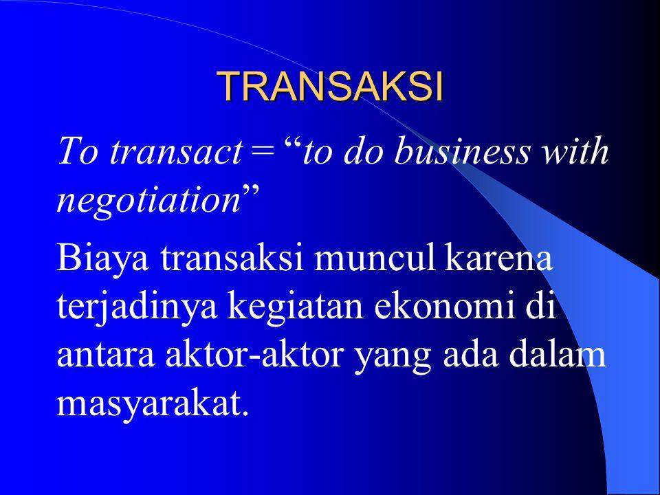 """TRANSAKSI To transact = """"to do business with negotiation"""" Biaya transaksi muncul karena terjadinya kegiatan ekonomi di antara aktor-aktor yang ada dal"""