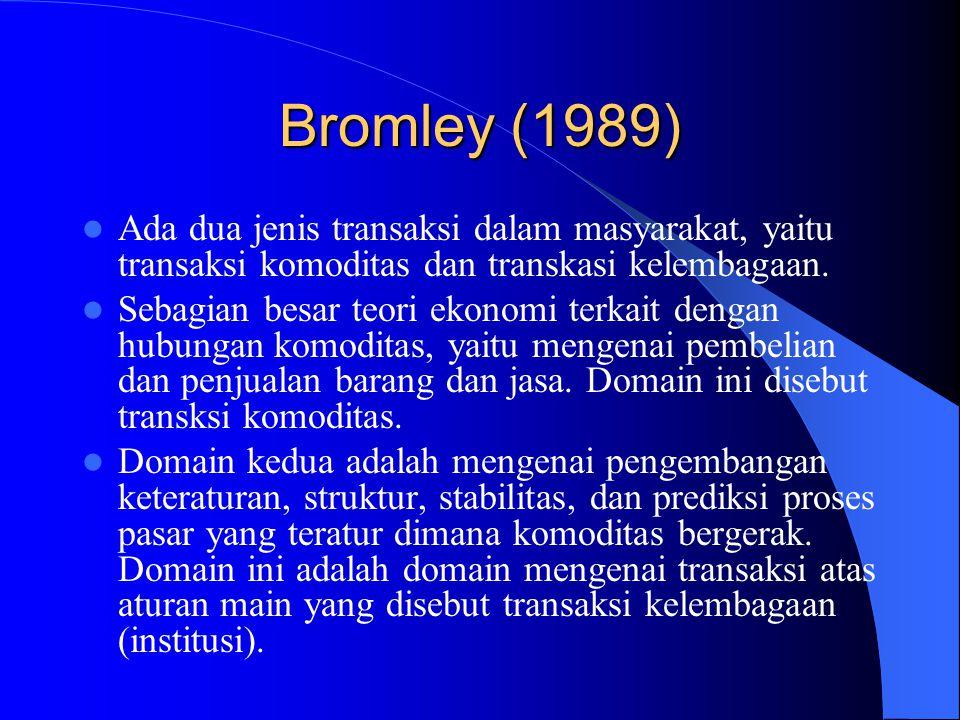 Bromley (1989) Ada dua jenis transaksi dalam masyarakat, yaitu transaksi komoditas dan transkasi kelembagaan. Sebagian besar teori ekonomi terkait den