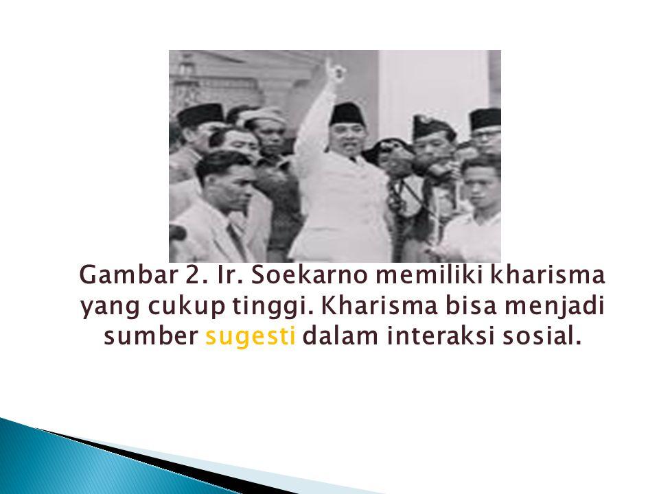 Gambar 2. Ir. Soekarno memiliki kharisma yang cukup tinggi. Kharisma bisa menjadi sumber sugesti dalam interaksi sosial.