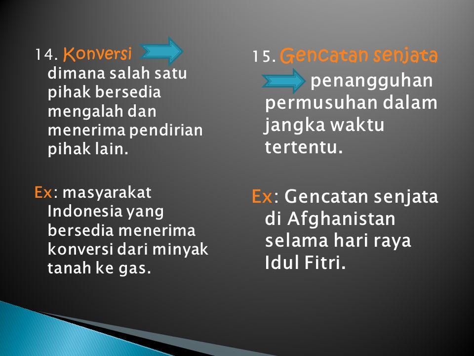 14. Konversi dimana salah satu pihak bersedia mengalah dan menerima pendirian pihak lain. Ex: masyarakat Indonesia yang bersedia menerima konversi dar