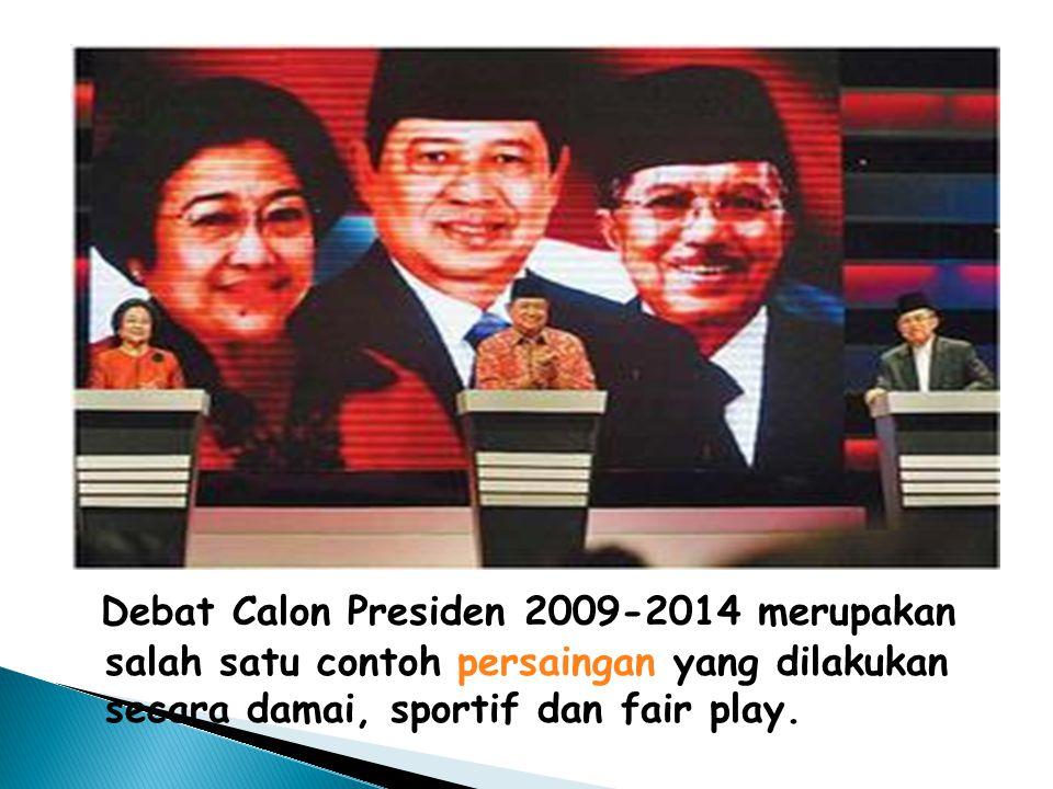 Debat Calon Presiden 2009-2014 merupakan salah satu contoh persaingan yang dilakukan secara damai, sportif dan fair play.