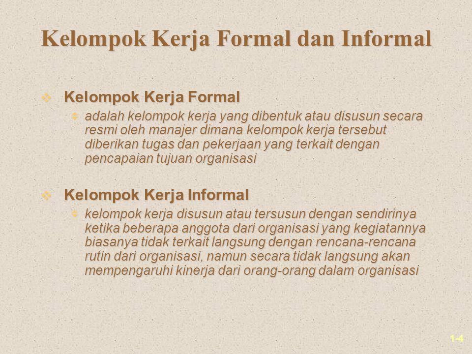 1-4 Kelompok Kerja Formal dan Informal v Kelompok Kerja Formal  adalah kelompok kerja yang dibentuk atau disusun secara resmi oleh manajer dimana kel