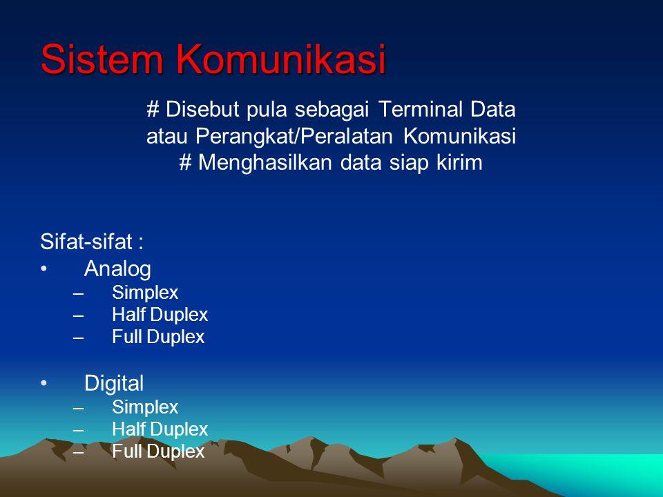 Sistem Komunikasi # Disebut pula sebagai Terminal Data atau Perangkat/Peralatan Komunikasi # Menghasilkan data siap kirim Sifat-sifat : Analog –Simple
