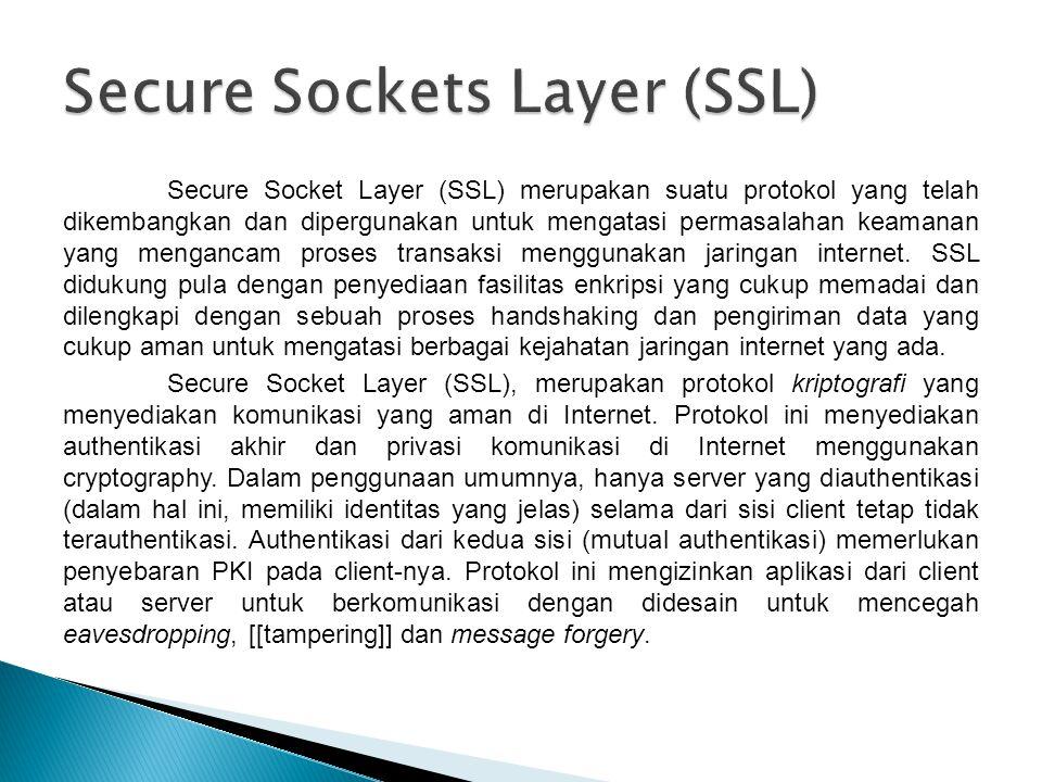 Secure Socket Layer (SSL) merupakan suatu protokol yang telah dikembangkan dan dipergunakan untuk mengatasi permasalahan keamanan yang mengancam proses transaksi menggunakan jaringan internet.
