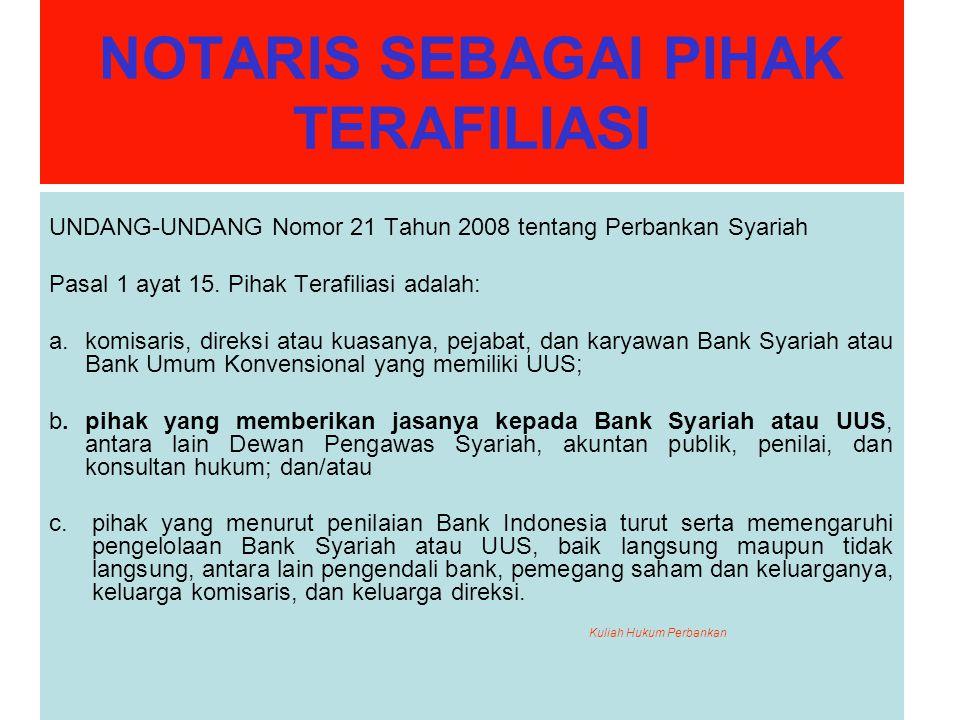 NOTARIS SEBAGAI PIHAK TERAFILIASI UNDANG-UNDANG Nomor 21 Tahun 2008 tentang Perbankan Syariah Pasal 1 ayat 15.