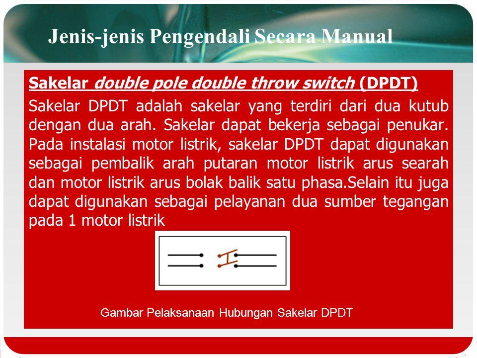 Jenis-jenis Pengendali Secara Manual Sakelar double pole single throw switch(DPST) Sakelar DPST adalah sakelar yang terdiri dari dua kutub dengan satu