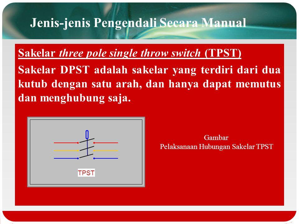 Jenis-jenis Pengendali Secara Manual Sakelar double pole double throw switch (DPDT) Sakelar DPDT adalah sakelar yang terdiri dari dua kutub dengan dua
