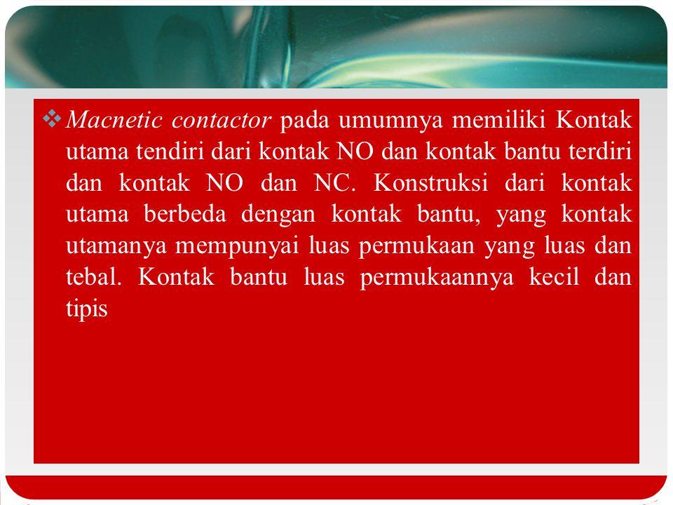  Prinsip Kerja Magnetic Contactor Pada gambar di samping, kontak 3 dan 4 adalah NC sedangkan kontak 1 dan 2 adalah NO. Apabila tidak ada arus maka ko