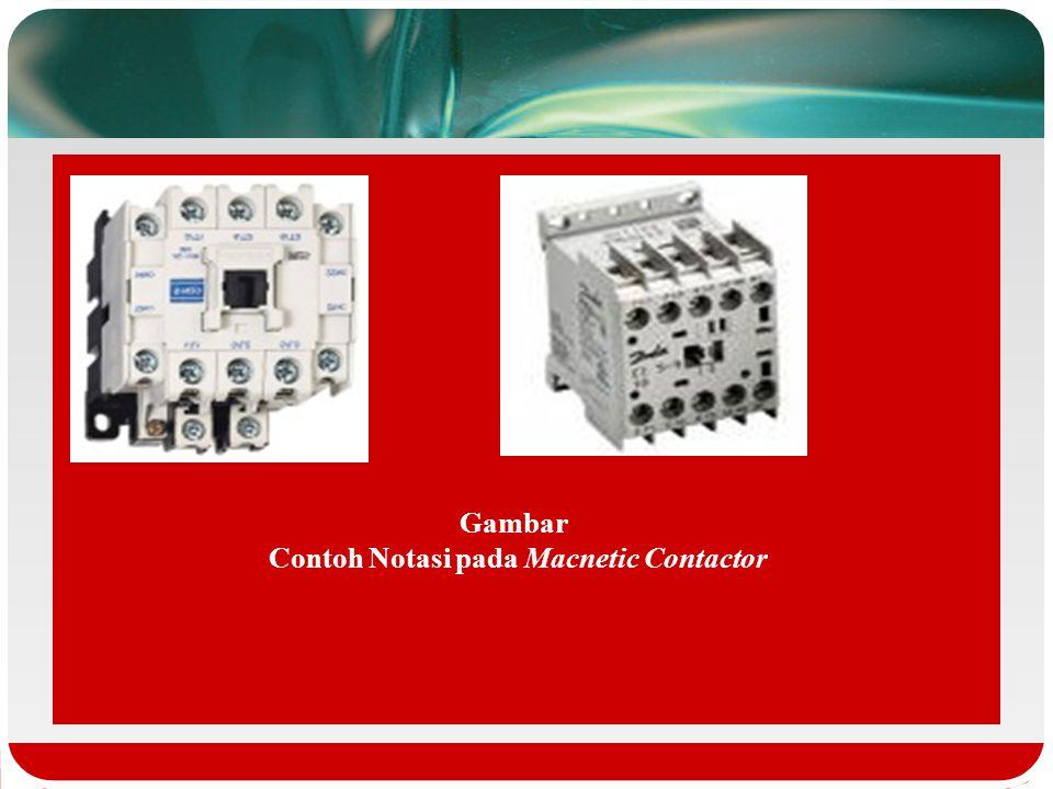  Macnetic contactor pada umumnya memiliki Kontak utama tendiri dari kontak NO dan kontak bantu terdiri dan kontak NO dan NC. Konstruksi dari kontak u