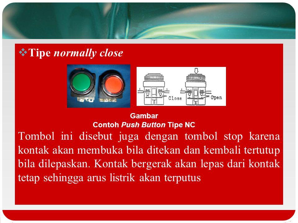  Tipe normally open (NO) Tombol ini disebut juga dengan tombol start karena kontak akan menutup bila ditekan dan kembali terbuka bila dilepaskan. Bil