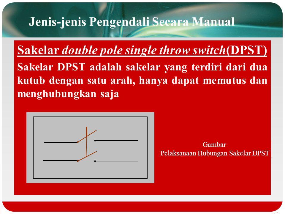 Jenis-jenis Pengendali Secara Manual Sakelar single pole double throw switch (SPDT) Sakelar SPDT adalah sakelar yang terdiri dari satu kutub dengan du