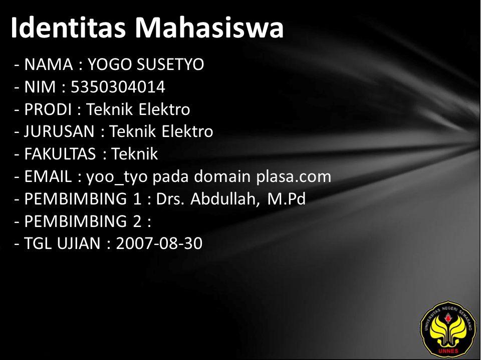 Identitas Mahasiswa - NAMA : YOGO SUSETYO - NIM : 5350304014 - PRODI : Teknik Elektro - JURUSAN : Teknik Elektro - FAKULTAS : Teknik - EMAIL : yoo_tyo pada domain plasa.com - PEMBIMBING 1 : Drs.