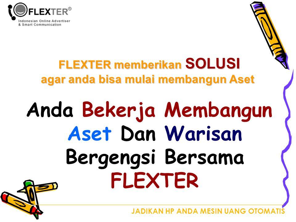 Anda Bekerja Membangun Aset Dan Warisan Bergengsi Bersama FLEXTER FLEXTER memberikan SOLUSI agar anda bisa mulai membangun Aset