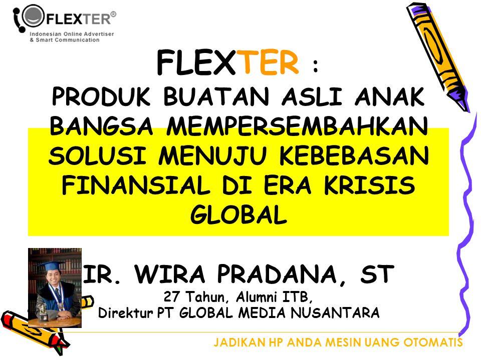 FLEXTER : PRODUK BUATAN ASLI ANAK BANGSA MEMPERSEMBAHKAN SOLUSI MENUJU KEBEBASAN FINANSIAL DI ERA KRISIS GLOBAL IR.