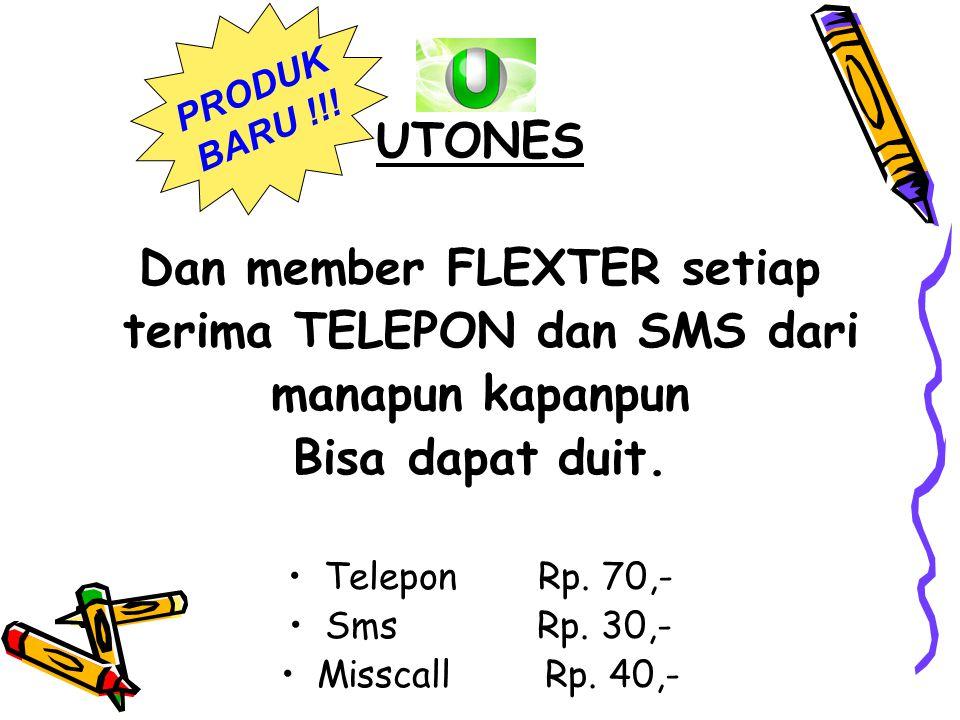UTONES Dan member FLEXTER setiap terima TELEPON dan SMS dari manapun kapanpun Bisa dapat duit.